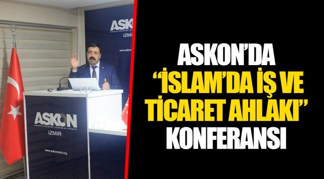 "ASKON'DA ""İSLAM'DA İŞ VE TİCARET AHLAKI"" KONFERANSI"