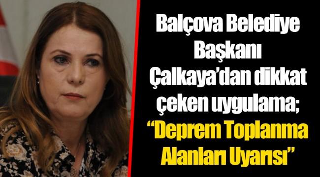 """Balçova Belediye Başkanı Çalkaya'dan dikkat çeken uygulama; """"Deprem Toplanma Alanları Uyarısı"""""""