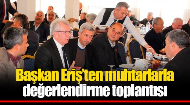Başkan Eriş'ten muhtarlarla değerlendirme toplantısı