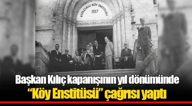 """Başkan Kılıç kapanışının yıl dönümünde """"Köy Enstitüsü"""" çağrısı yaptı"""