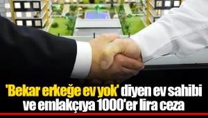 'Bekar erkeğe ev yok' diyen ev sahibi ve emlakçıya 1000'er lira ceza
