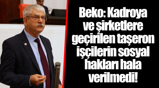 Beko: Kadroya ve şirketlere geçirilen taşeron işçilerin sosyal hakları hala verilmedi!