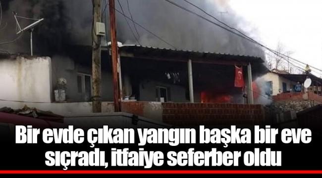Bir evde çıkan yangın başka bir eve sıçradı, itfaiye seferber oldu