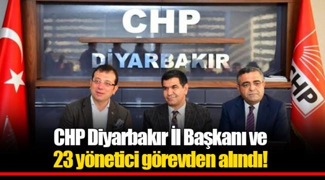 CHP Diyarbakır İl Başkanı ve 23 yönetici görevden alındı!