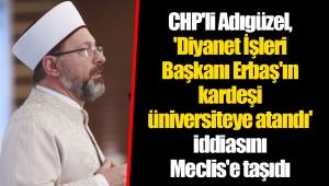 CHP'li Adıgüzel, 'Diyanet İşleri Başkanı Erbaş'ın kardeşi üniversiteye atandı' iddiasını Meclis'e taşıdı