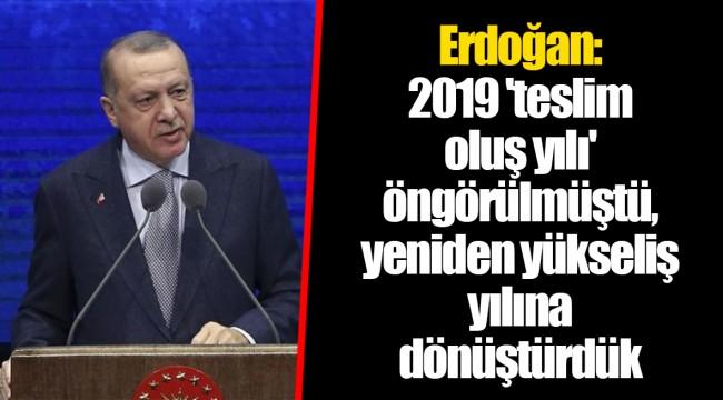 Erdoğan: 2019 'teslim oluş yılı' öngörülmüştü, yeniden yükseliş yılına dönüştürdük