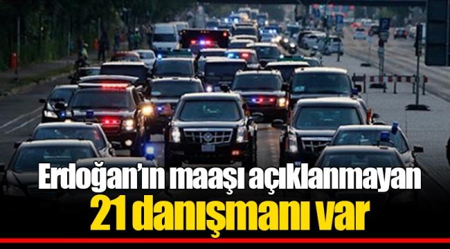 Erdoğan'ın maaşı açıklanmayan 21 danışmanı var