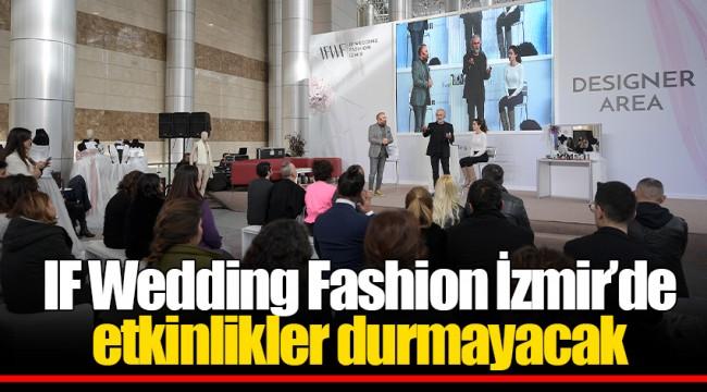 IF Wedding Fashion İzmir'de etkinlikler durmayacak