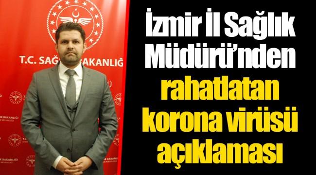 İzmir İl Sağlık Müdürü'nden rahatlatan korona virüsü açıklaması