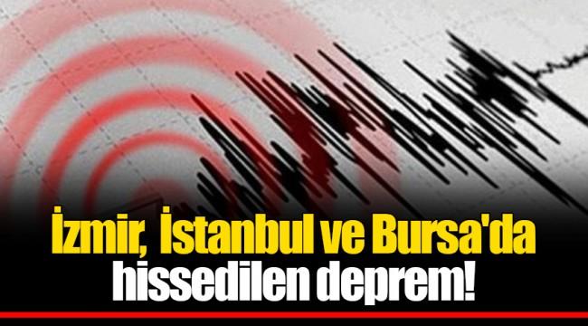 İzmir,  İstanbul ve Bursa'da hissedilen deprem!