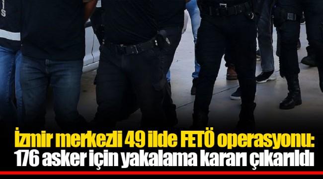 İzmir merkezli 49 ilde FETÖ operasyonu: 176 asker için yakalama kararı çıkarıldı