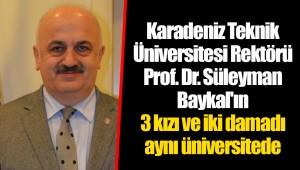 Karadeniz Teknik Üniversitesi Rektörü Prof. Dr. Süleyman Baykal'ın 3 kızı ve iki damadı aynı üniversitede