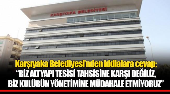 """Karşıyaka Belediyesi'nden iddialara cevap; """"BİZ ALTYAPI TESİSİ TAHSİSİNE KARŞI DEĞİLİZ, BİZ KULÜBÜN YÖNETİMİNE MÜDAHALE ETMİYORUZ"""""""