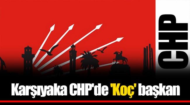Karşıyaka CHP'de 'Koç' başkan