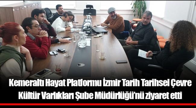 Kemeraltı Hayat Platformu İzmir Tarih Tarihsel Çevre Kültür Varlıkları Şube Müdürlüğü'nü ziyaret etti