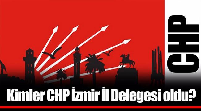 Kimler CHP İzmir İl Delegesi oldu?