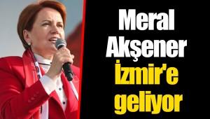 Meral Akşener İzmir'e geliyor