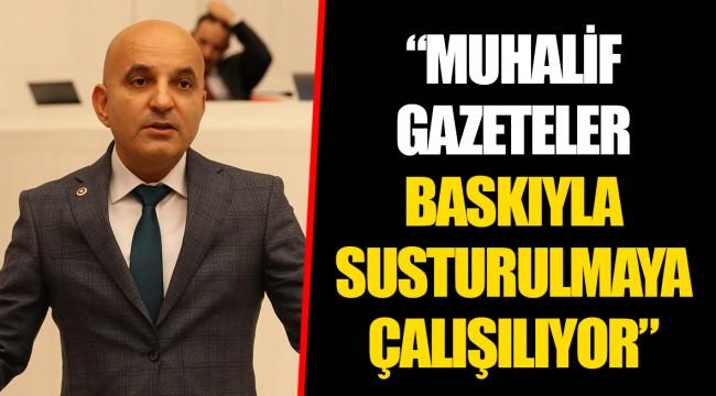 """""""MUHALİF GAZETELER BASKIYLA SUSTURULMAYA ÇALIŞILIYOR"""""""