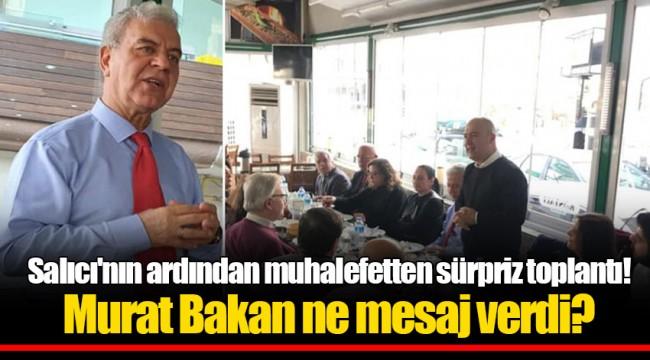 Salıcı'nın ardından muhalefetten sürpriz toplantı! Murat Bakan ne mesaj verdi?