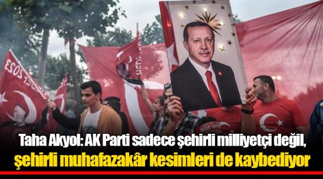 Taha Akyol: AK Parti sadece şehirli milliyetçi değil, şehirli muhafazakâr kesimleri de kaybediyor