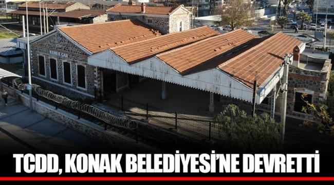 TCDD, KONAK BELEDİYESİ'NE DEVRETTİ