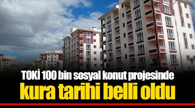 TOKİ 100 bin sosyal konut projesinde kura tarihi belli oldu