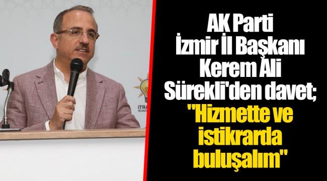 AK Parti İzmir İl Başkanı Kerem Ali Sürekli'den davet
