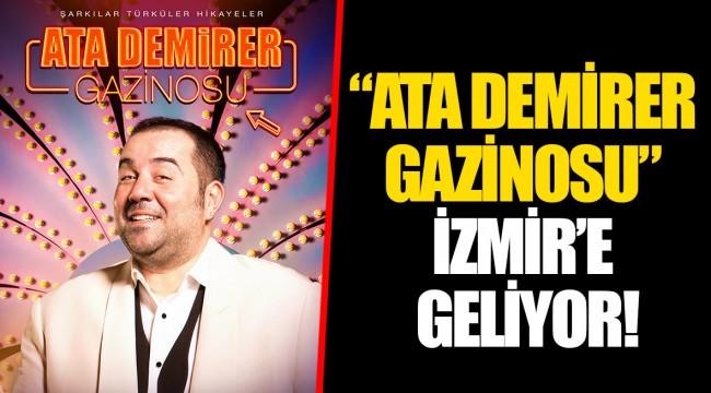 """""""ATA DEMİRER GAZİNOSU"""" İZMİR'E GELİYOR!"""