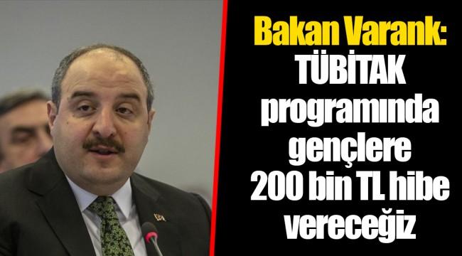 Bakan Varank: TÜBİTAK programında gençlere 200 bin TL hibe vereceğiz