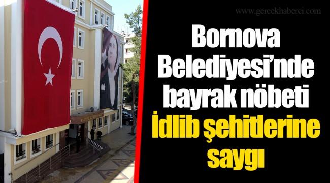 Bornova Belediyesi'nde bayrak nöbeti...  İdlib şehitlerine saygı