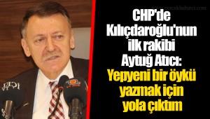 CHP'de Kılıçdaroğlu'nun ilk rakibi Aytuğ Atıcı: Yepyeni bir öykü yazmak için yola çıktım