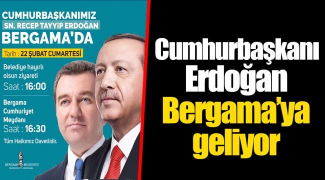 Cumhurbaşkanı Erdoğan Bergama'ya geliyor