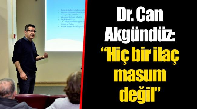 """Dr. Can Akgündüz: """"Hiç bir ilaç masum değil"""""""