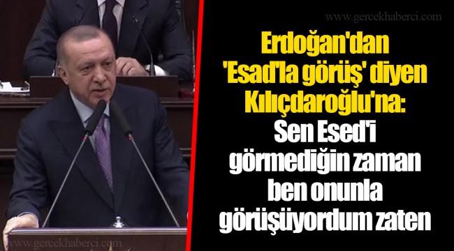Erdoğan'dan 'Esad'la görüş' diyen Kılıçdaroğlu'na: Sen Esed'i görmediğin zaman ben onunla görüşüyordum zaten