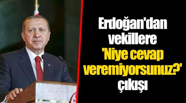 Erdoğan'dan vekillere  'Niye cevap veremiyorsunuz?' çıkışı