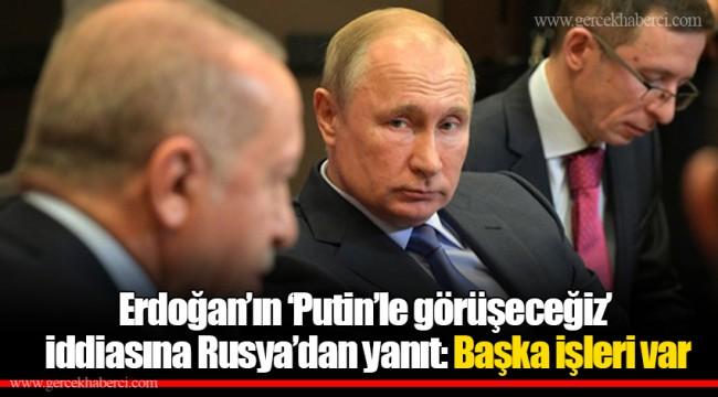 Erdoğan'ın 'Putin'le görüşeceğiz' iddiasına Rusya'dan yanıt: Başka işleri var