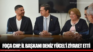 FOÇA CHP, İL BAŞKANI DENİZ YÜCEL'İ ZİYARET ETTİ