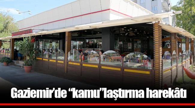"""Gaziemir'de """"kamu""""laştırma harekâtı"""