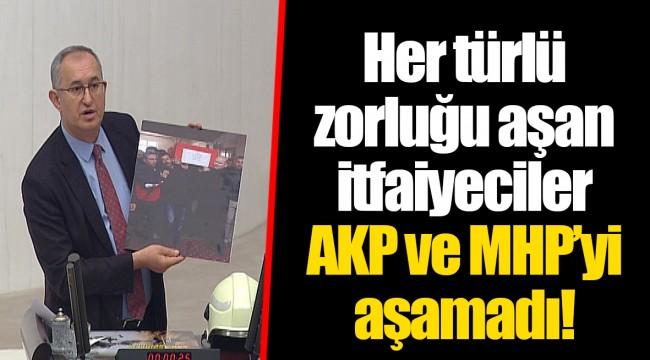 Her türlü zorluğu aşan itfaiyeciler AKP ve MHP'yi aşamadı!
