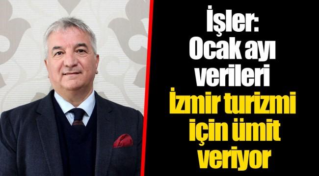 İşler: Ocak ayı verileri İzmir turizmi için ümit veriyor