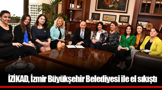 İZİKAD, İzmir Büyükşehir Belediyesi ile el sıkıştı