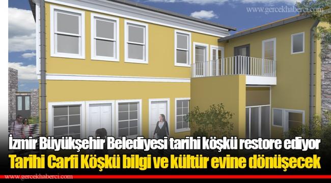 İzmir Büyükşehir Belediyesi tarihi köşkü restore ediyor