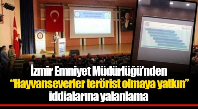"""İzmir Emniyet Müdürlüğü'nden """"Hayvanseverler terörist olmaya yatkın"""" iddialarına yalanlama"""