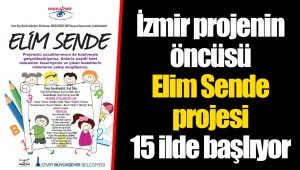 İzmir projenin öncüsü Elim Sende projesi 15 ilde başlıyor