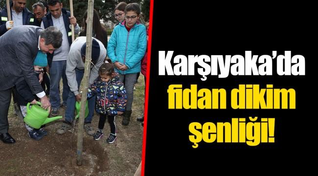 Karşıyaka'da fidan dikim şenliği!