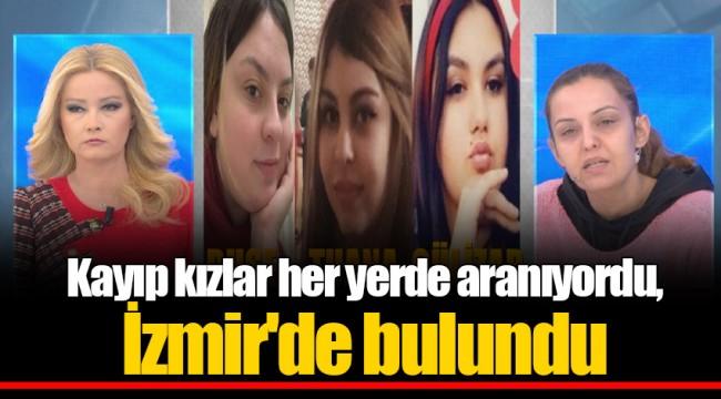 Kayıp kızlar her yerde aranıyordu, İzmir'de bulundu
