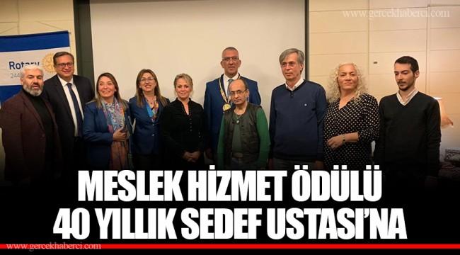 MESLEK HİZMET ÖDÜLÜ 40 YILLIK SEDEF USTASI'NA