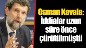 Osman Kavala: İddialar uzun süre önce çürütülmüştü