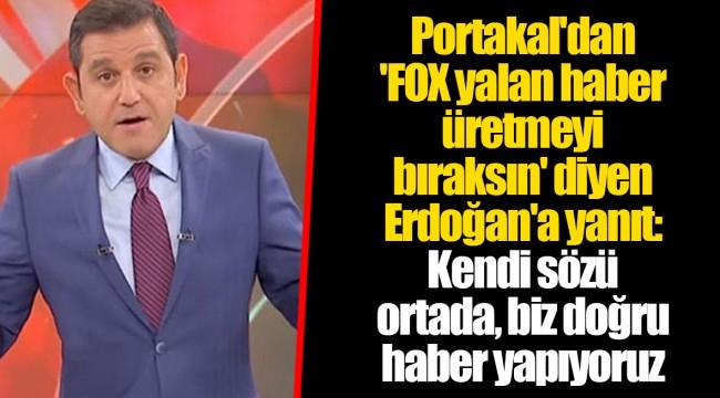 Portakal'dan 'FOX yalan haber üretmeyi bıraksın' diyen Erdoğan'a yanıt: Kendi sözü ortada, biz doğru haber yapıyoruz