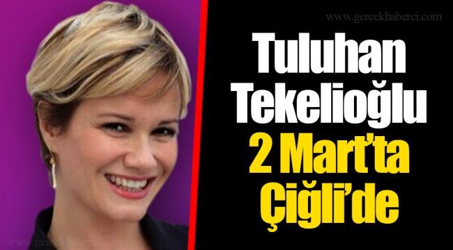 Tuluhan Tekelioğlu 2 Mart'ta Çiğli'de